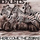 Idealistics - Here Come The Zebras