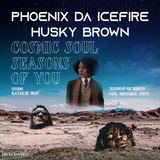 Phoenix da Icefire & Husky Brown - Cosmic Soul b/w Seasons of You ft Natalie May