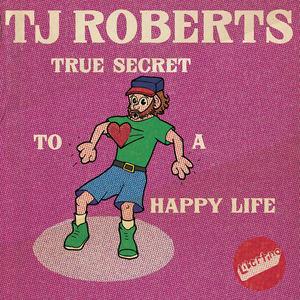 TJ Roberts - True Secret To A Happy Life