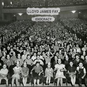 Lloyd James Fay - Idiocracy