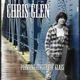 Chris Glen - Chris Glen- Pointing Fingers of Glass
