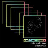 Cold Summers - This Pain We Call Love