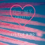 Oh My Empress - Little Bird