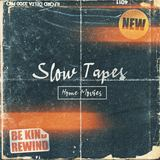Slow Tapes