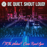 Be Quiet. Shout Loud! - ('Til The Weekend) Comes Round Again