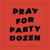 Party Dozen - Pray For Party Dozen