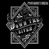 Down The River (Poor Man's Break)