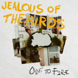 Jealous of the Birds - Ode to Fire