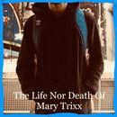 Mary Trixx - The Life Nor Death Of Mary Trixx