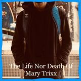 Mary Trixx - The Life Nor Death Of Mary Trixx