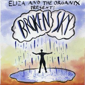 Eliza and the Organix - Broken Sky