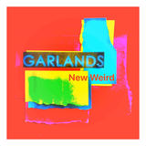Garlands - New Weird