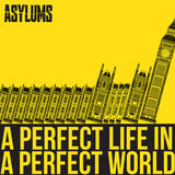 ASYLUMS - A Perfect Life In A Perfect World