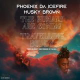 Phoenix da Icefire & Husky Brown - The Humans are Coming b/w Travelling Buddy