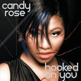 Candy Rose - Hooked On You