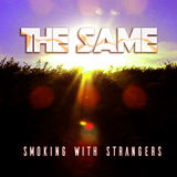Smoking WIth Strangers - The Same