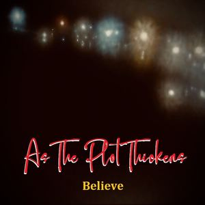 As The Plot Thickens - Believe