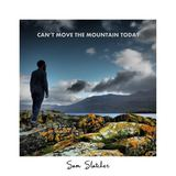 Sam Slatcher - Can't Move the Mountain Today