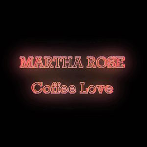 Martha Rose - Coffee Love