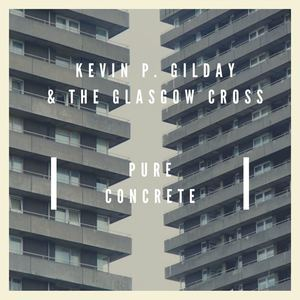 Kevin P. Gilday & The Glasgow Cross - A Sensitive Man