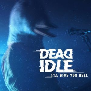 Dead Idle - I'l Give you hell