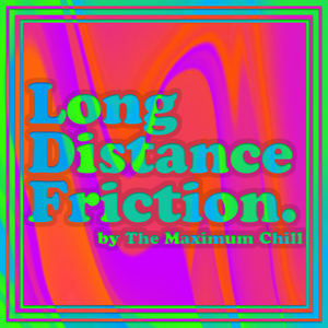 The Maximum Chill - Long Distance Friction [Radio Edit]