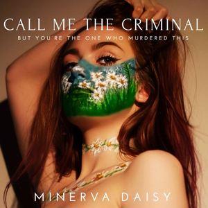 Minerva Daisy - Call Me The Criminal