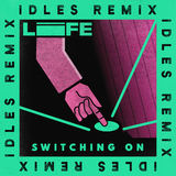 LIFE - Switching On (IDLES remix)