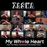 Zaska - My Whole Heart (feat. Tolü Makay, God Knows & The Isolation Choir)