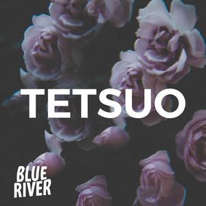Blue River - Tetsuo