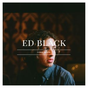 Ed Black - Come Down