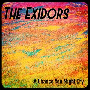 The Exidors - A Chance You Might Cry (Radio Edit)