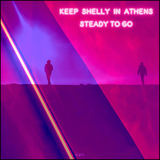 Keep Shelly in Athens - Steady To Go