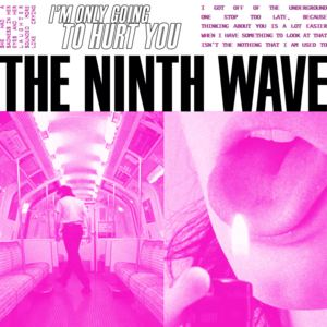 The Ninth Wave - I'm Only Going to Hurt You (radio edit)