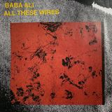 Baba Ali - All These Wires