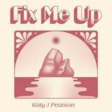Katy J Pearson - Fix Me Up