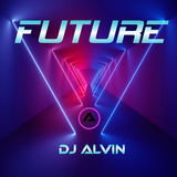 ALVIN PRODUCTION ®  - DJ ALVIN - FUTURE