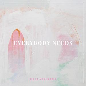 Bella McKendree - Everybody Needs