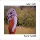 Vulture Party - Fear for my Child