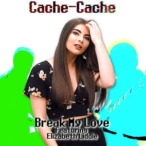 Cache-Cache - Break My Love
