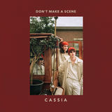 Cassia - Don't Make a Scene