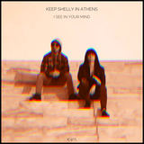 Keep Shelly in Athens - I See In Your Mind