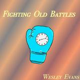 Wesley Evans - Fighting Old Battles (Album)