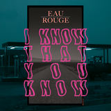 EAU ROUGE - I Know That You Know