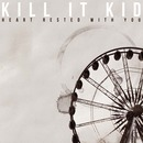 Kill It Kid - Heart Rested With You