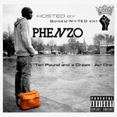"""Phenzo - """"Ten Pound and a Dream"""" *Download*FREE*Mixtape (Guide U-N-I-TED)"""