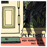 Pet Ghosts - Post Yourself To Me, Piece By Piece