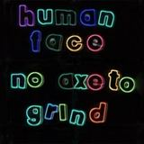 Human Face - No Axe To Grind