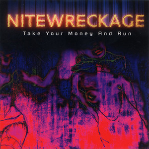 Nitewreckage - Take Your Money And Run (Single Version)
