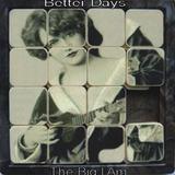the big i am - Better Days